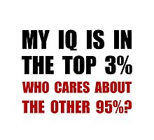 My IQ Who Cares Photographic Print