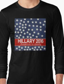 Hillary 2016 - America is ready Long Sleeve T-Shirt