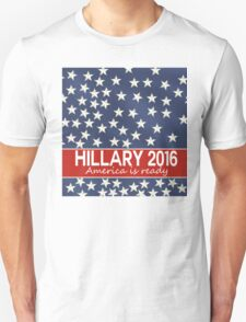Hillary 2016 - America is ready Unisex T-Shirt