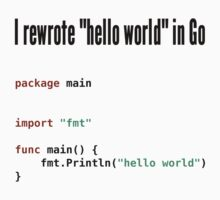 "I rewrote ""hello world"" in Go - Programmer Humor Design One Piece - Short Sleeve"