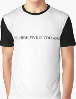 Girls - High five if you agree Graphic T-Shirt