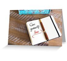 Give Yourself Time Greeting Card