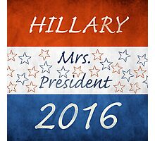 Hillary Mrs President 2016 Photographic Print