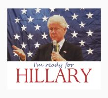 Bill says: I'm ready for Hillary Kids Tee