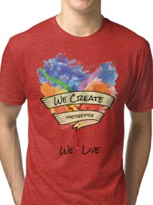 We Create Therefore We Live - Misha Collins Quote Tri-blend T-Shirt