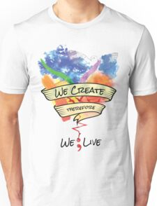 We Create Therefore We Live - Misha Collins Quote T-Shirt