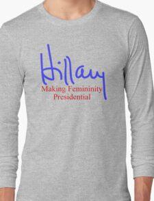 Hillary making femininity presidential  Long Sleeve T-Shirt