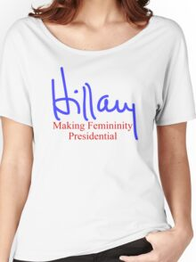 Hillary making femininity presidential  Women's Relaxed Fit T-Shirt