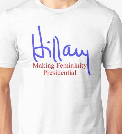 Hillary making femininity presidential  Unisex T-Shirt