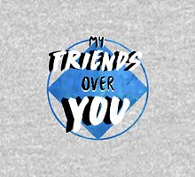 My Friends Over You Unisex T-Shirt