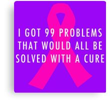 99 Problems Cure - Pink Canvas Print