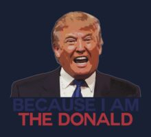 Trump, because I am The Donald Kids Tee