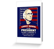 Larry David for President Greeting Card