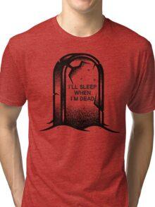 I'll Sleep When I'm Dead Tri-blend T-Shirt