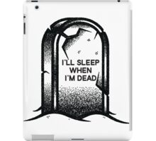 I'll Sleep When I'm Dead iPad Case/Skin