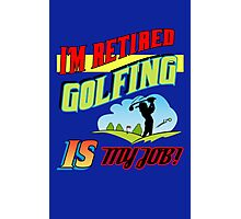 Golfing Is My Job Photographic Print