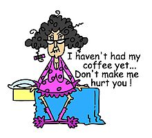 Funny No Coffee Morning Humor Photographic Print