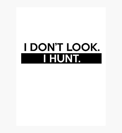 I Don't Look. I Hunt. Photographic Print