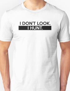 I Don't Look. I Hunt. Unisex T-Shirt