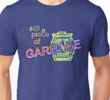 Still a Piece of Garbage Unisex T-Shirt