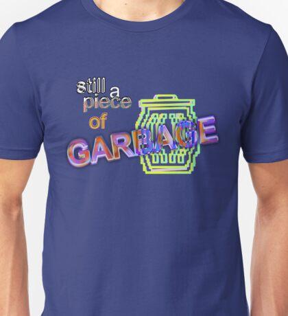 Still a Piece of Garbage Unisex T-Shirt