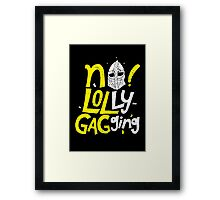 No Lollygagging Framed Print