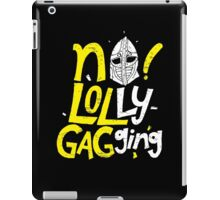 No Lollygagging iPad Case/Skin