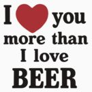 I Love You More Than I Love Beer by Lallinda