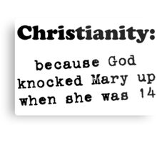 Christianity - bc God Knocked Up Mary at 14 (wht) Metal Print