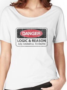 DANGER Logic & Reason are harmful to faith (Aged) Women's Relaxed Fit T-Shirt