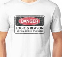 DANGER Logic & Reason are harmful to faith (Aged) Unisex T-Shirt