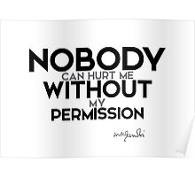 nobody can hurt me without my permission - gandhi Poster