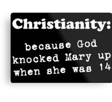 Christianity - bc God Knocked Up Mary at 14 (blk) Metal Print