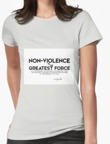 non-violence is the greatest force - gandhi Womens Fitted T-Shirt