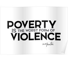 poverty is the worst form of violence - gandhi Poster