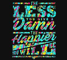 The Happier You Will Be Unisex T-Shirt