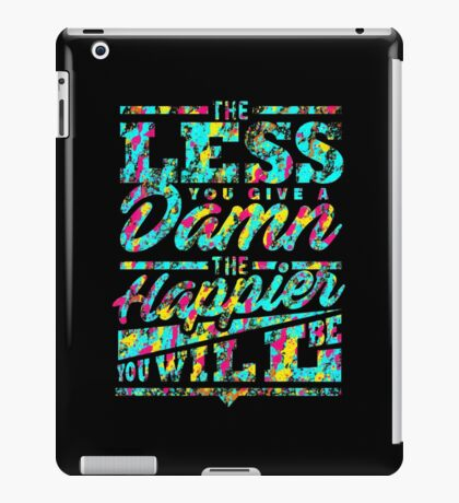 The Happier You Will Be iPad Case/Skin