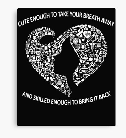 Cute enough to take your breath away and skilled enough to bring it back Canvas Print