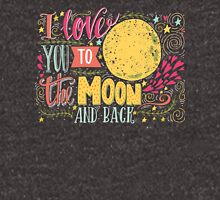 I love you to the moon and back.. Unisex T-Shirt