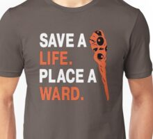 SAVE A LIFE. PLACE A WARD. Unisex T-Shirt