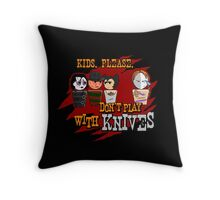 Don't Play With Knives Throw Pillow
