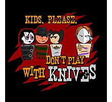 Don't Play With Knives Photographic Print