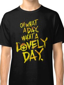 Mad Max Fury Road What A Lovely Day!  Classic T-Shirt