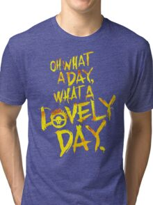 Mad Max Fury Road What A Lovely Day!  Tri-blend T-Shirt