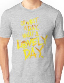 Mad Max Fury Road What A Lovely Day!  Unisex T-Shirt