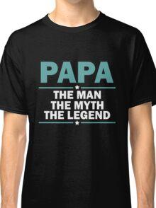 PAPA THE MAN THE MYTH THE LEGEND Classic T-Shirt