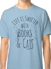 life is sweeter with books & cats Classic T-Shirt