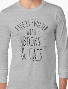 life is sweeter with books & cats Long Sleeve T-Shirt