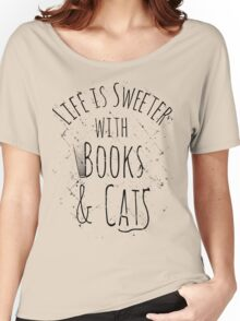 life is sweeter with books & cats Women's Relaxed Fit T-Shirt
