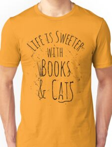 life is sweeter with books & cats Unisex T-Shirt